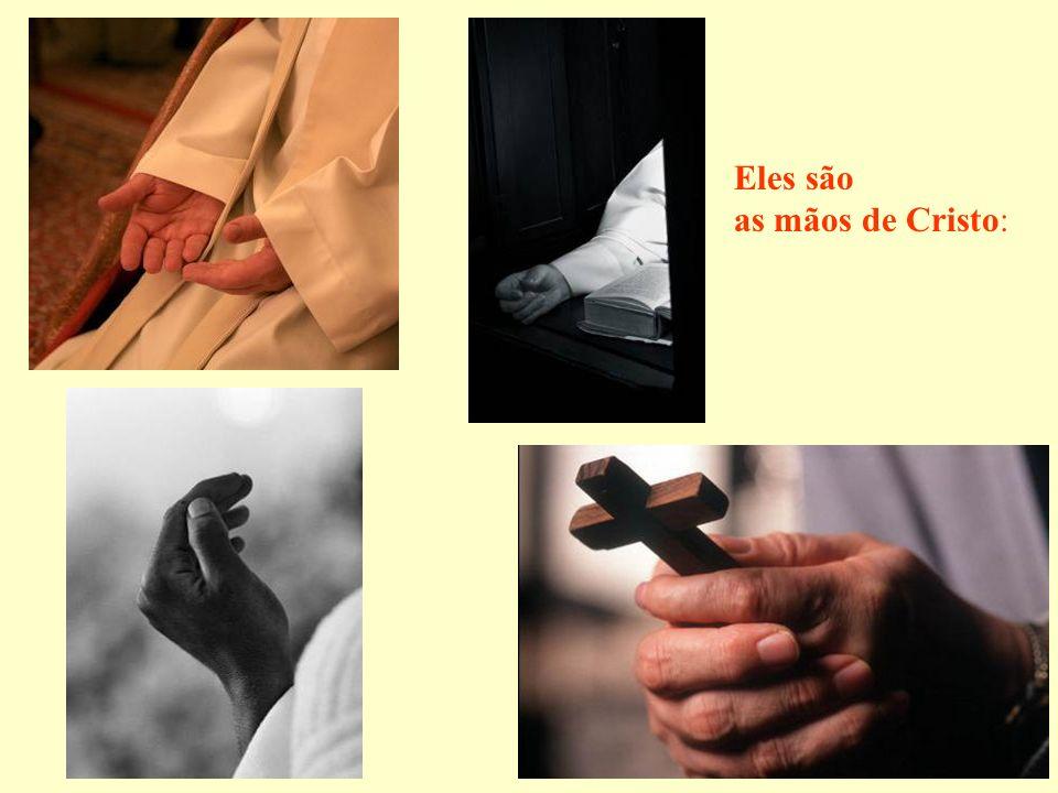 Eles são as mãos de Cristo: