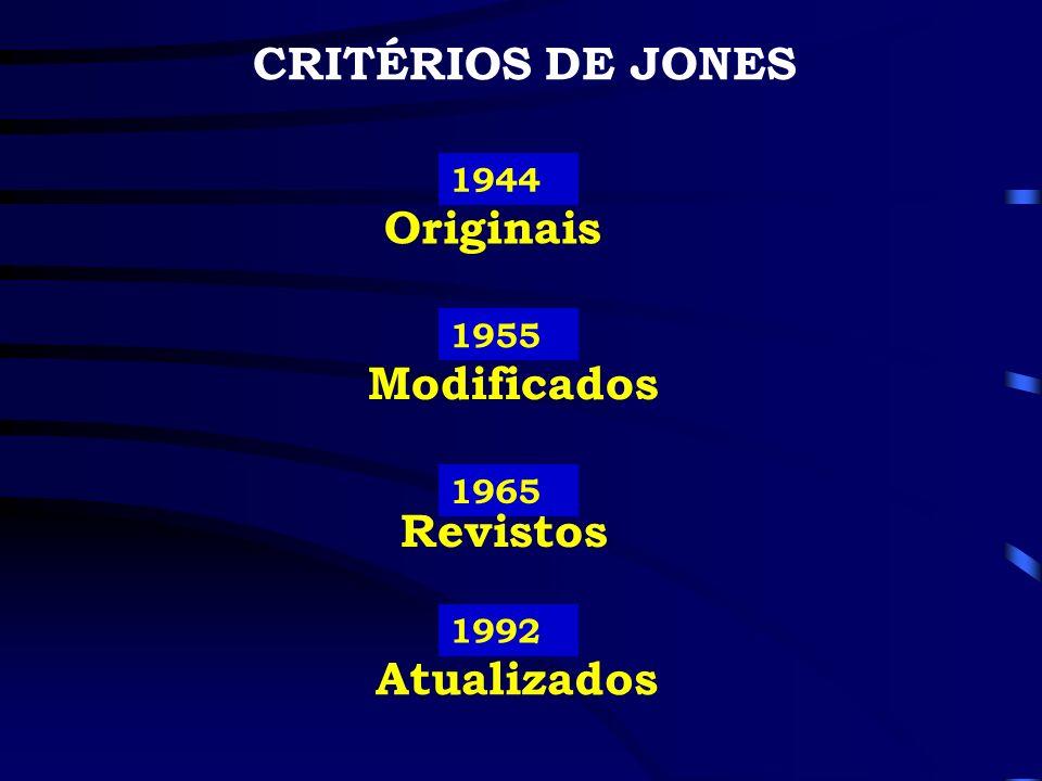 CRITÉRIOS DE JONES Originais Modificados Revistos Atualizados 1944