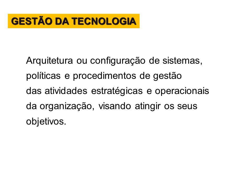 GESTÃO DA TECNOLOGIA Arquitetura ou configuração de sistemas, políticas e procedimentos de gestão.