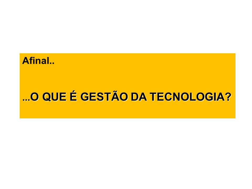 Afinal.. ...O QUE É GESTÃO DA TECNOLOGIA
