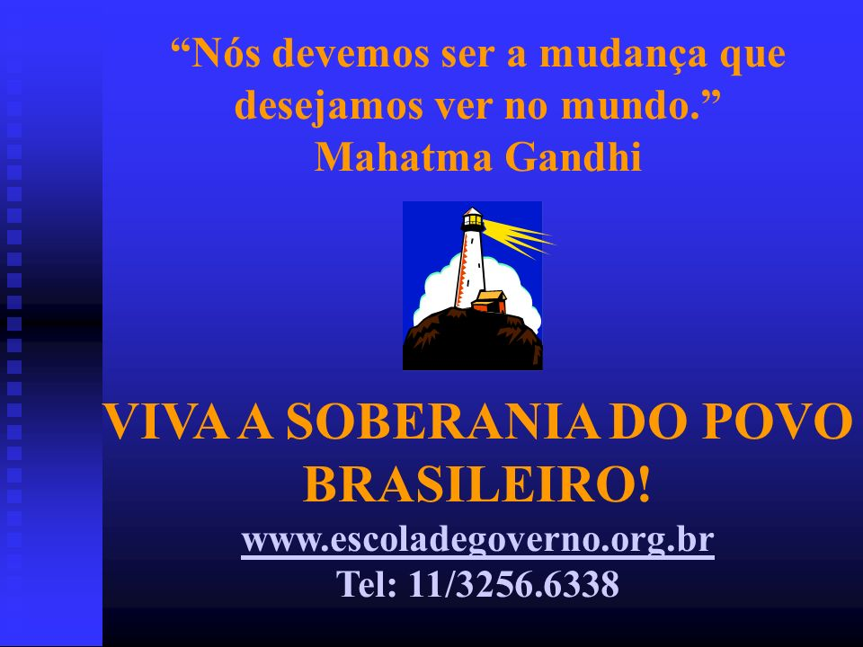 VIVA A SOBERANIA DO POVO BRASILEIRO!