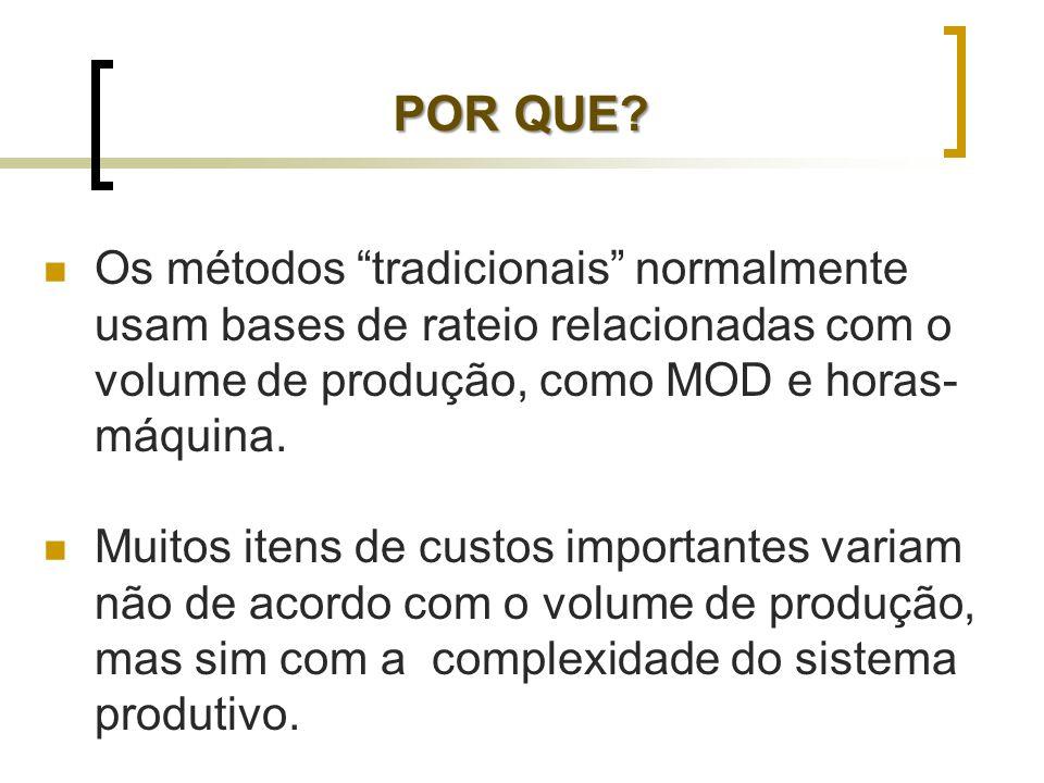 POR QUE Os métodos tradicionais normalmente usam bases de rateio relacionadas com o volume de produção, como MOD e horas-máquina.