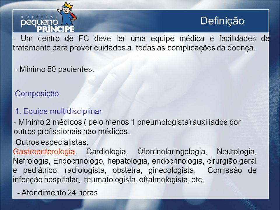 Definição - Um centro de FC deve ter uma equipe médica e facilidades de tratamento para prover cuidados a todas as complicações da doença.