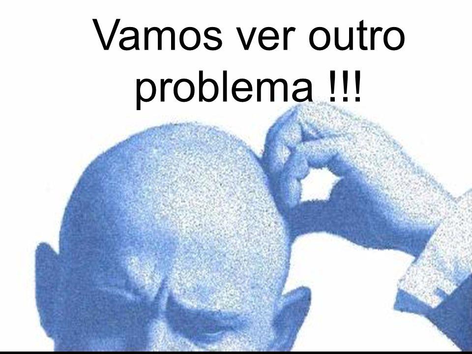 Vamos ver outro problema !!!