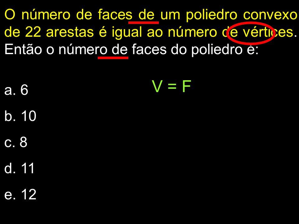 O número de faces de um poliedro convexo de 22 arestas é igual ao número de vértices. Então o número de faces do poliedro é: