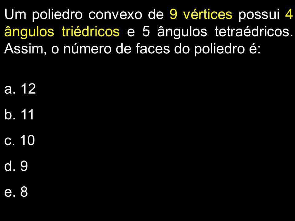 Um poliedro convexo de 9 vértices possui 4 ângulos triédricos e 5 ângulos tetraédricos. Assim, o número de faces do poliedro é: