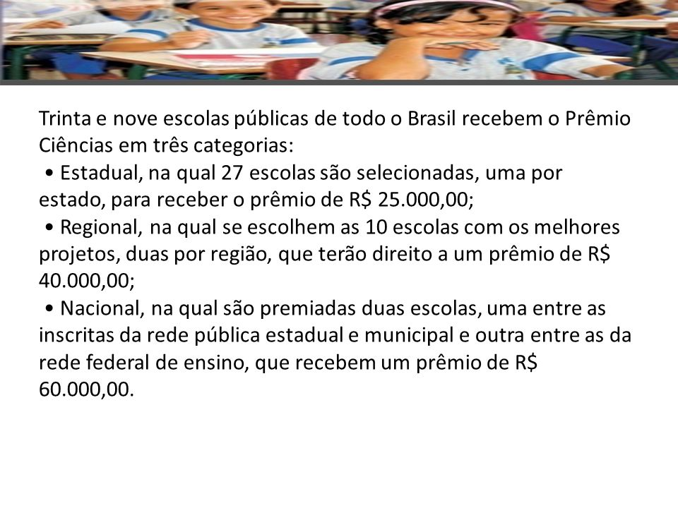 Trinta e nove escolas públicas de todo o Brasil recebem o Prêmio Ciências em três categorias: