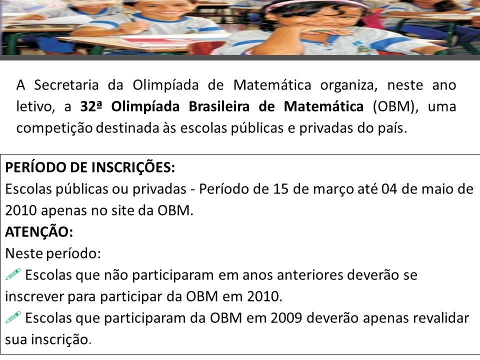 A Secretaria da Olimpíada de Matemática organiza, neste ano letivo, a 32ª Olimpíada Brasileira de Matemática (OBM), uma competição destinada às escolas públicas e privadas do país.