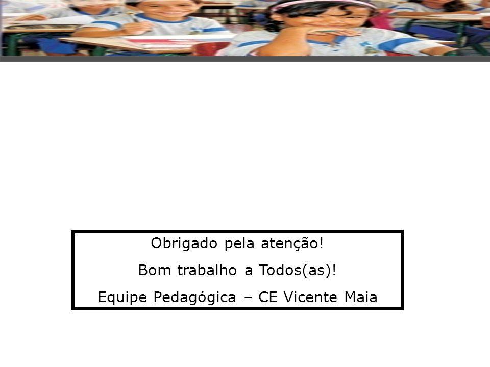 Bom trabalho a Todos(as)! Equipe Pedagógica – CE Vicente Maia
