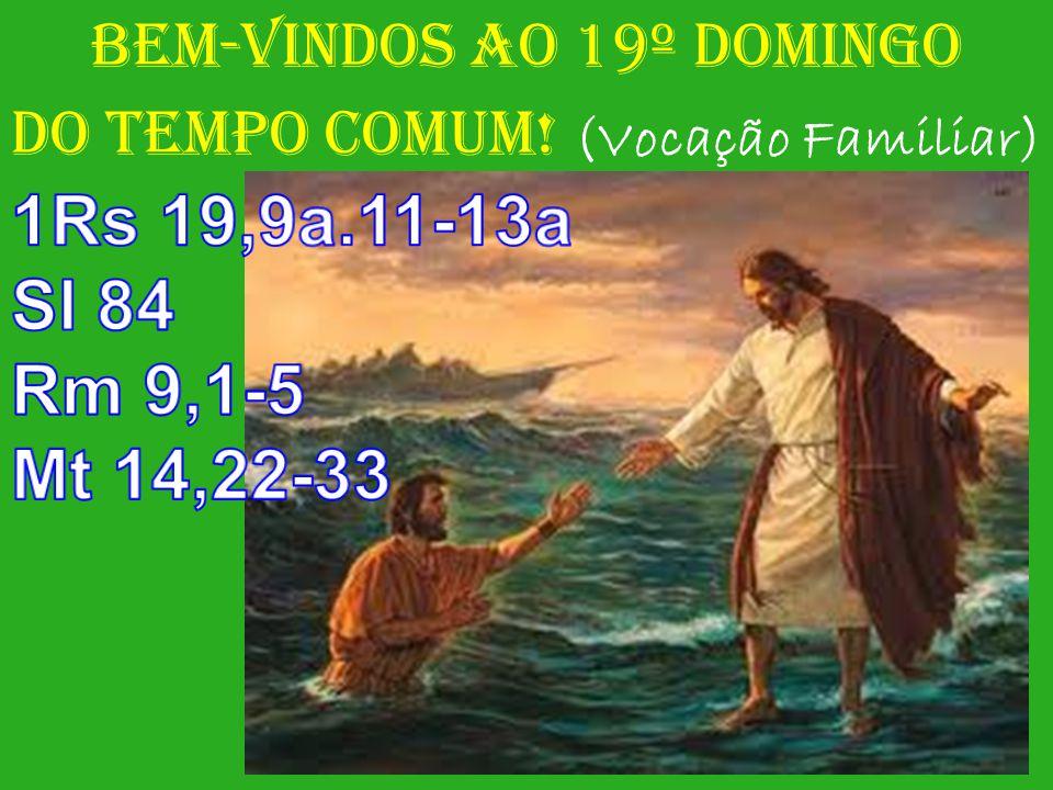 BEM-VINDOS AO 19º DOMINGO DO TEMPO COMUM! (Vocação Familiar)