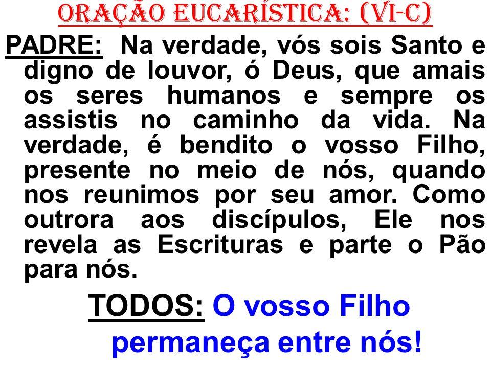 ORAÇÃO EUCARÍSTICA: (VI-C)