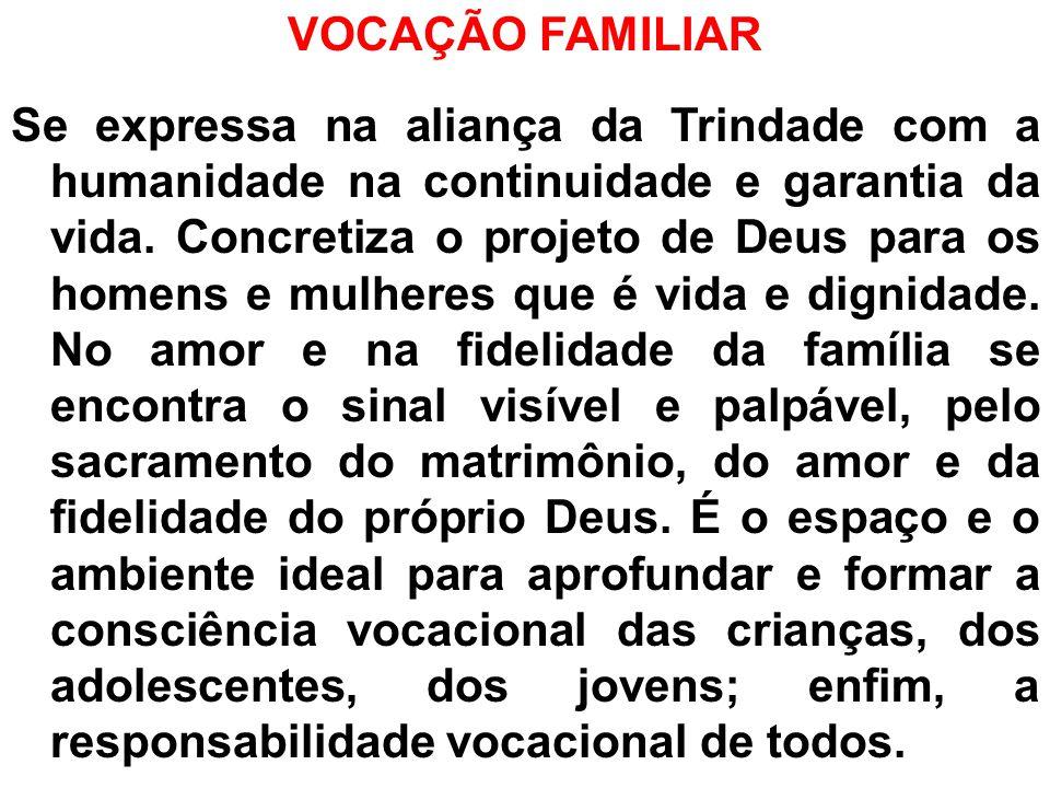VOCAÇÃO FAMILIAR Se expressa na aliança da Trindade com a humanidade na continuidade e garantia da vida.