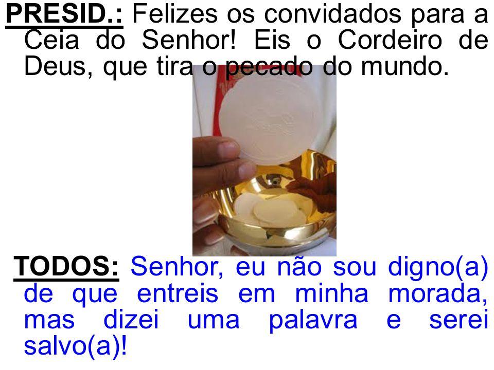 PRESID. : Felizes os convidados para a Ceia do Senhor