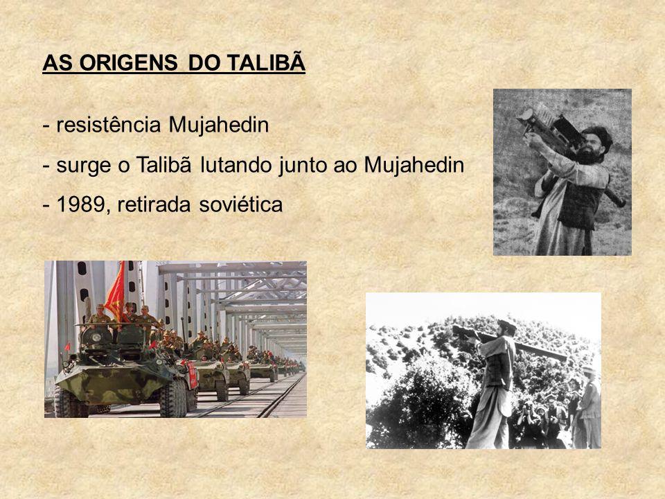 AS ORIGENS DO TALIBÃ resistência Mujahedin. surge o Talibã lutando junto ao Mujahedin.