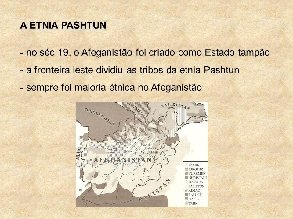 A ETNIA PASHTUN no séc 19, o Afeganistão foi criado como Estado tampão. a fronteira leste dividiu as tribos da etnia Pashtun.