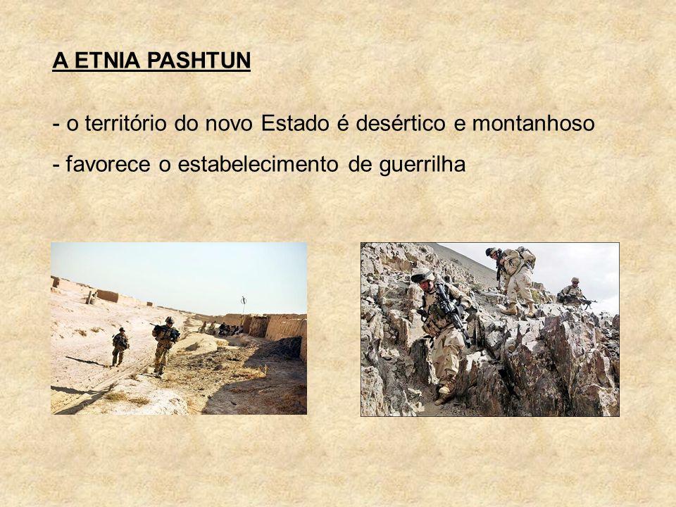 A ETNIA PASHTUN o território do novo Estado é desértico e montanhoso.