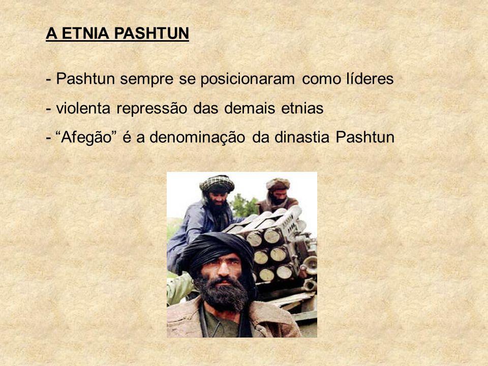 A ETNIA PASHTUN Pashtun sempre se posicionaram como líderes. violenta repressão das demais etnias.