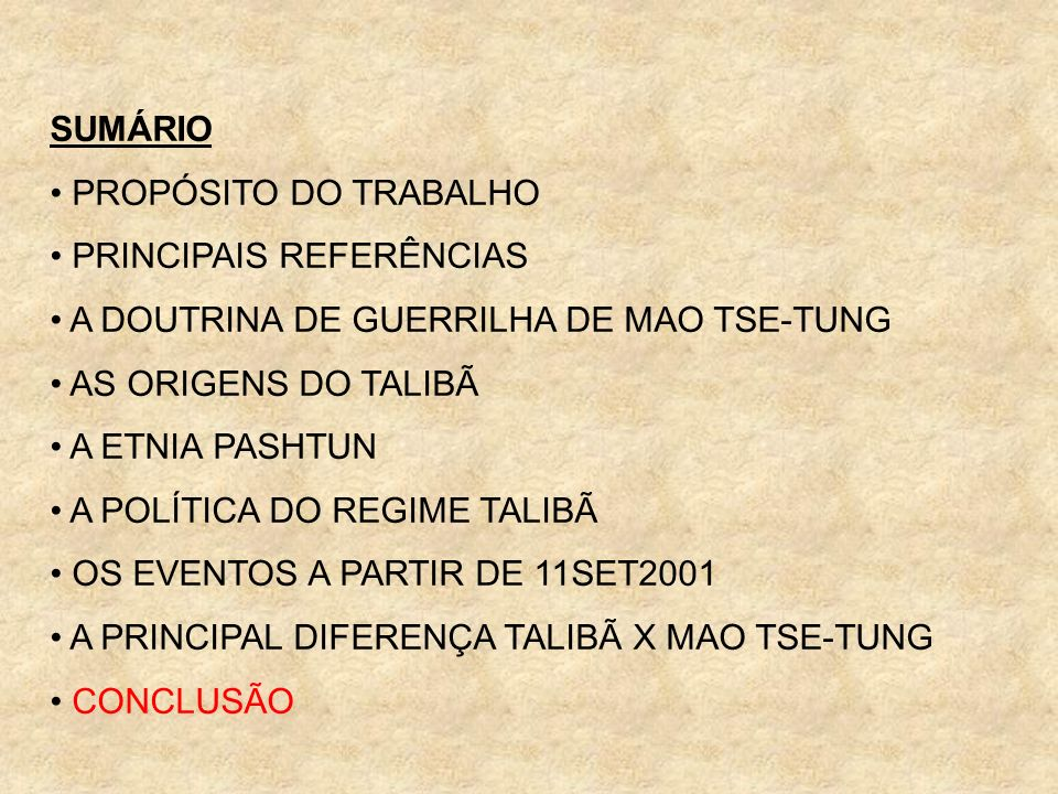 SUMÁRIO PROPÓSITO DO TRABALHO. PRINCIPAIS REFERÊNCIAS. A DOUTRINA DE GUERRILHA DE MAO TSE-TUNG. AS ORIGENS DO TALIBÃ.