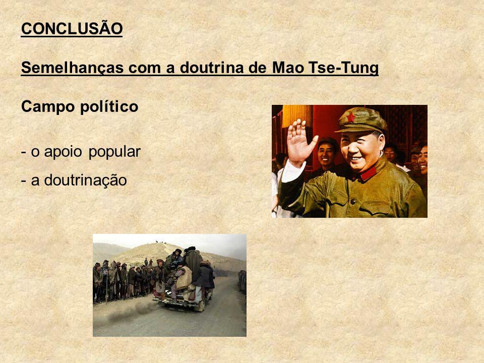 CONCLUSÃO Semelhanças com a doutrina de Mao Tse-Tung Campo político o apoio popular a doutrinação