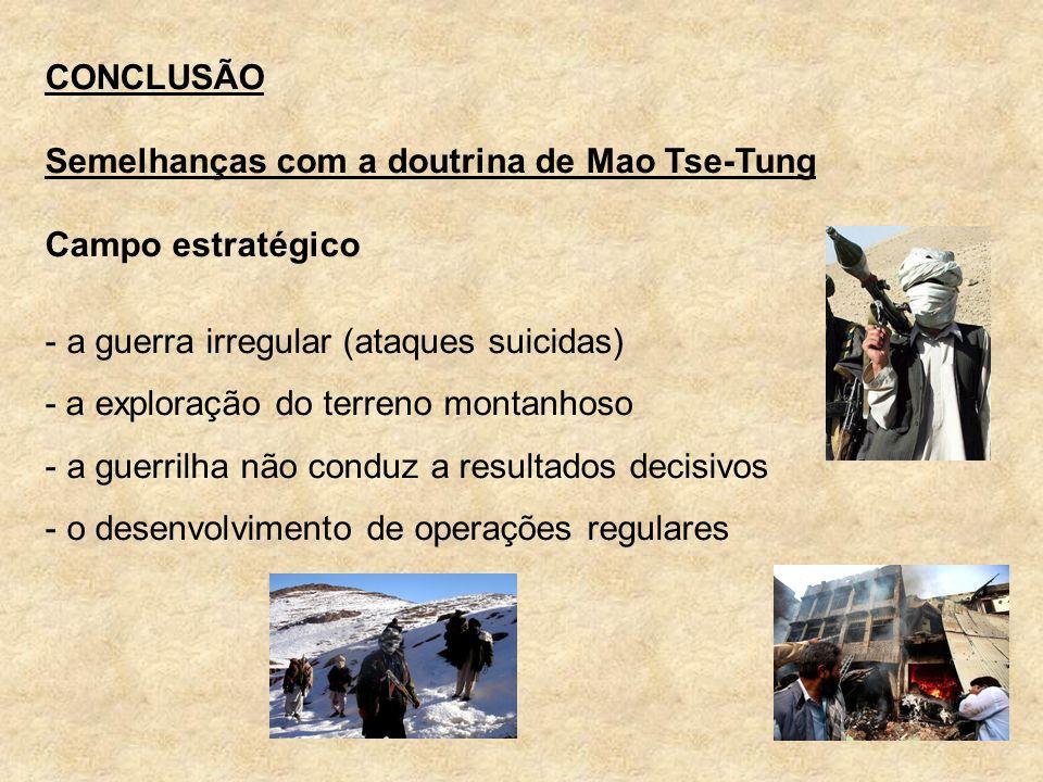 CONCLUSÃO Semelhanças com a doutrina de Mao Tse-Tung. Campo estratégico. a guerra irregular (ataques suicidas)