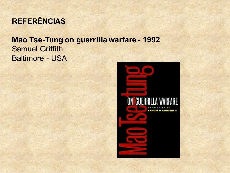REFERÊNCIAS Mao Tse-Tung on guerrilla warfare - 1992 Samuel Griffith Baltimore - USA