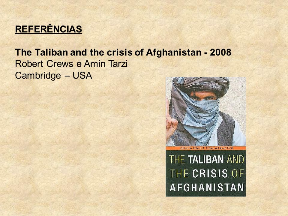 REFERÊNCIAS The Taliban and the crisis of Afghanistan - 2008.
