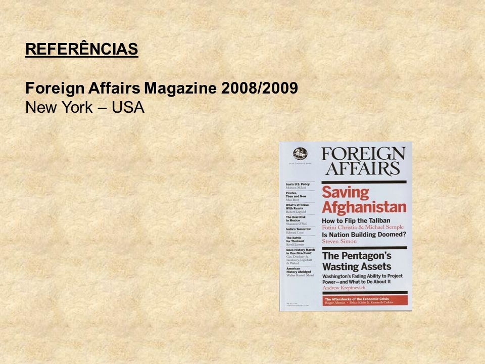 REFERÊNCIAS Foreign Affairs Magazine 2008/2009 New York – USA
