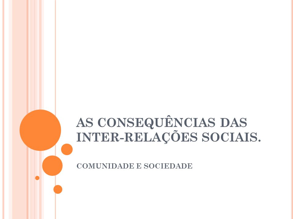AS CONSEQUÊNCIAS DAS INTER-RELAÇÕES SOCIAIS.