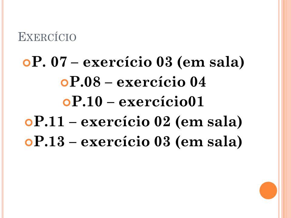 P. 07 – exercício 03 (em sala) P.08 – exercício 04 P.10 – exercício01