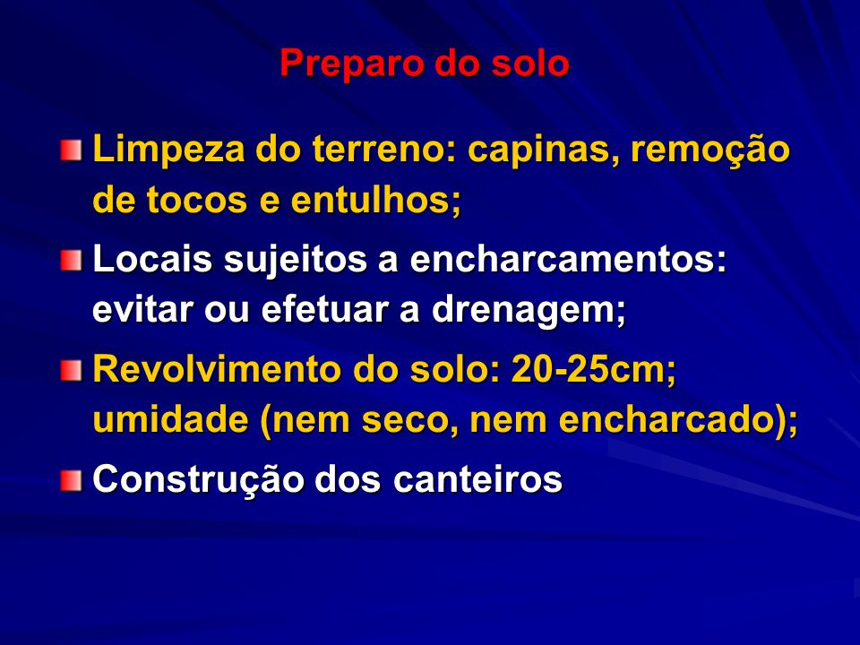 Preparo do soloLimpeza do terreno: capinas, remoção de tocos e entulhos; Locais sujeitos a encharcamentos: evitar ou efetuar a drenagem;
