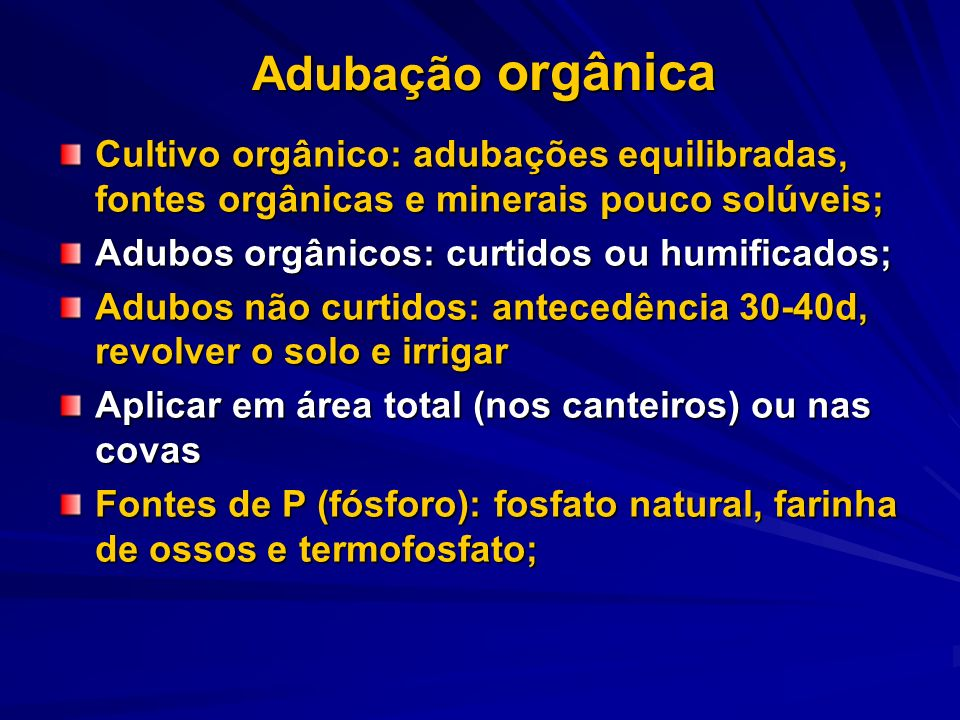 Adubação orgânicaCultivo orgânico: adubações equilibradas, fontes orgânicas e minerais pouco solúveis;