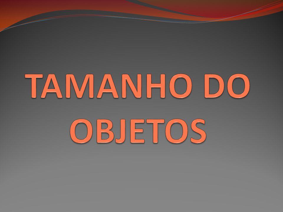 TAMANHO DO OBJETOS