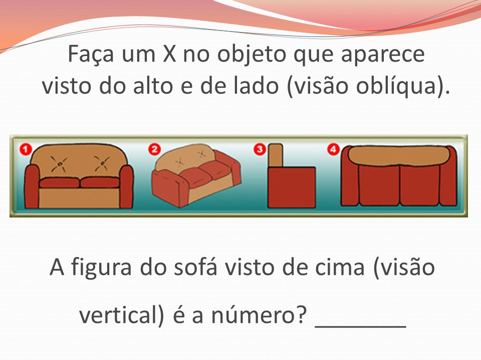 A figura do sofá visto de cima (visão vertical) é a número _______