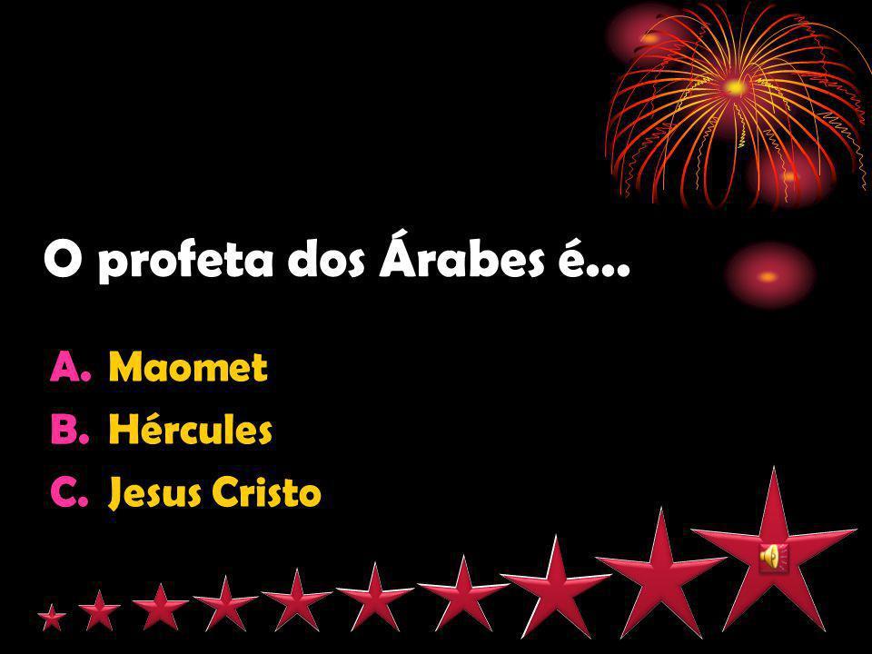 O profeta dos Árabes é... Maomet Hércules Jesus Cristo