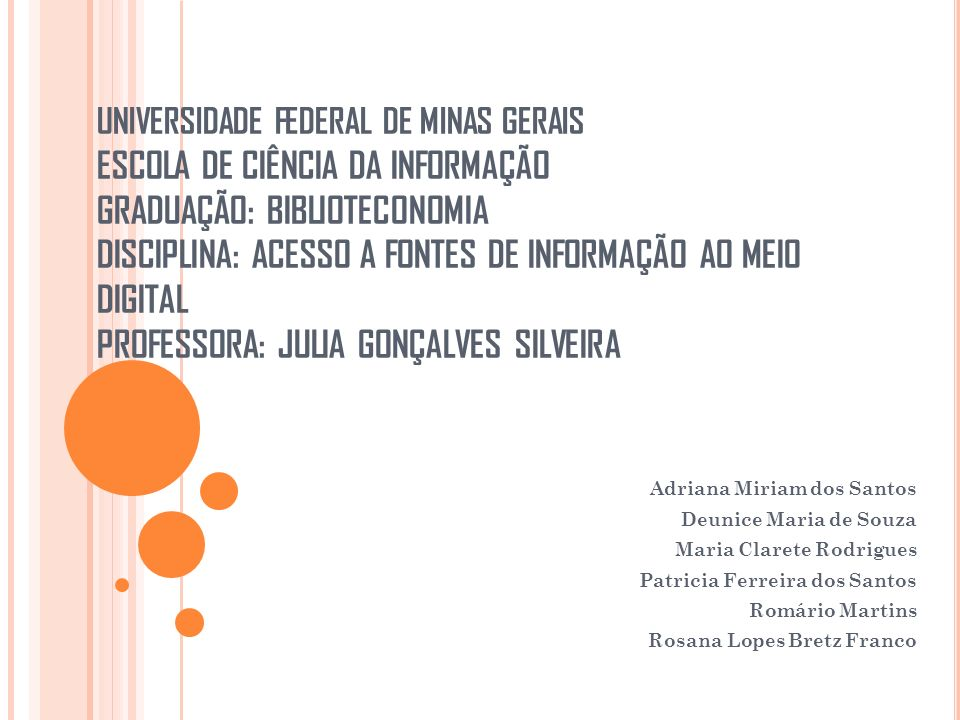 UNIVERSIDADE FEDERAL DE MINAS GERAIS ESCOLA DE CIÊNCIA DA INFORMAÇÃO GRADUAÇÃO: BIBLIOTECONOMIA DISCIPLINA: ACESSO A FONTES DE INFORMAÇÃO AO MEIO DIGITAL PROFESSORA: JULIA GONÇALVES SILVEIRA