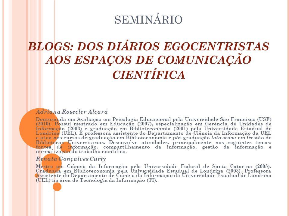 SEMINÁRIO BLOGS: DOS DIÁRIOS EGOCENTRISTAS AOS ESPAÇOS DE COMUNICAÇÃO CIENTÍFICA