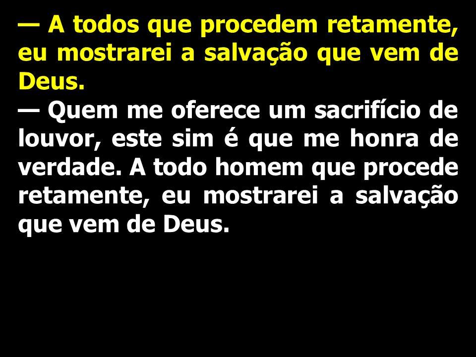 — A todos que procedem retamente, eu mostrarei a salvação que vem de Deus.
