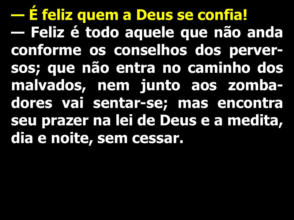 — É feliz quem a Deus se confia!
