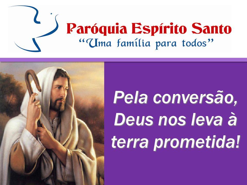 Pela conversão, Deus nos leva à terra prometida!