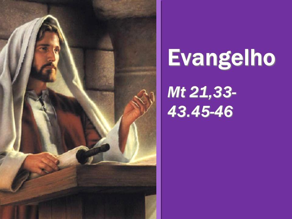 Evangelho Mt 21,33-43.45-46