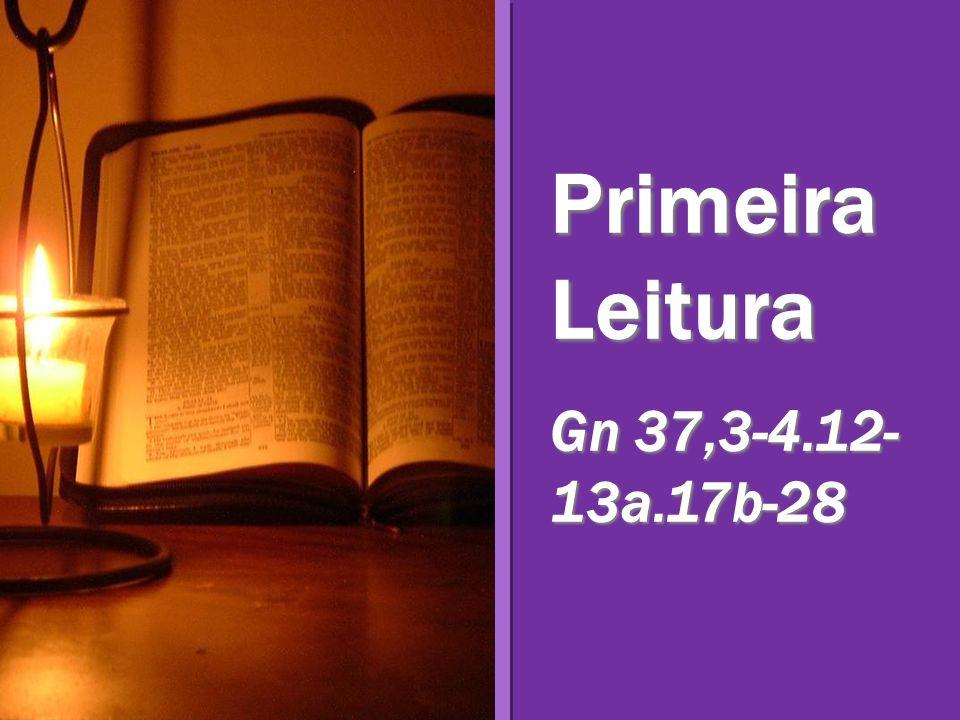 Primeira Leitura Gn 37,3-4.12-13a.17b-28