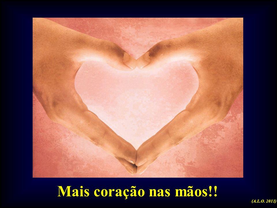 Mais coração nas mãos!! (A.L.O. 2011)