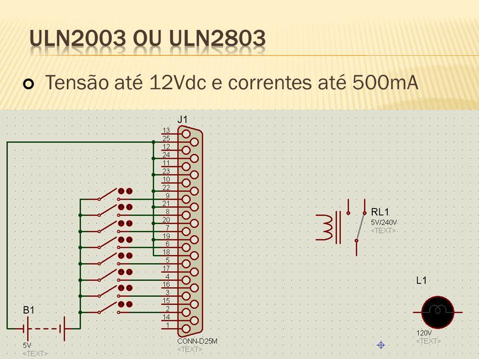 ULN2003 ou ULN2803 Tensão até 12Vdc e correntes até 500mA
