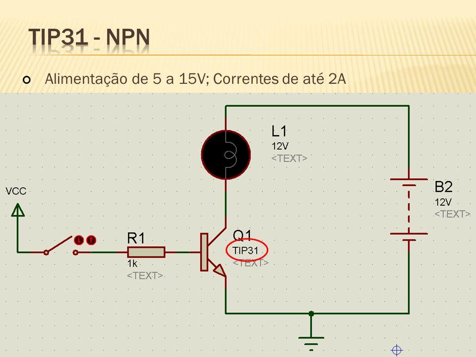 TIP31 - NPN Alimentação de 5 a 15V; Correntes de até 2A