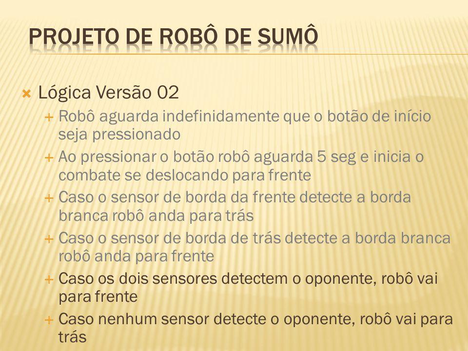 Projeto de robô de sumô Lógica Versão 02