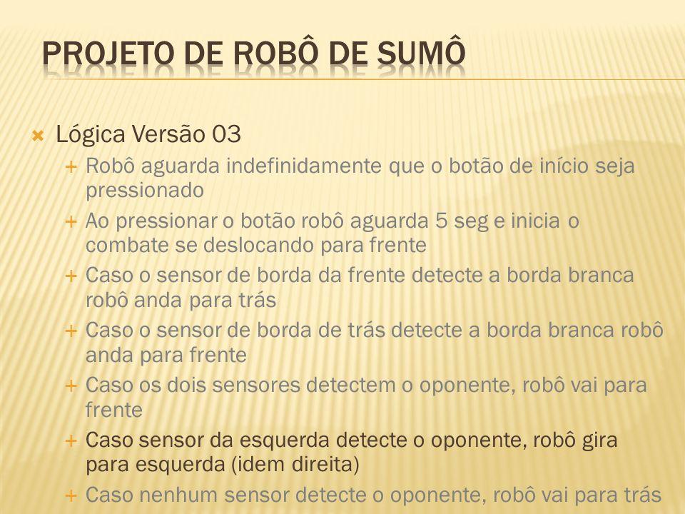 Projeto de robô de sumô Lógica Versão 03