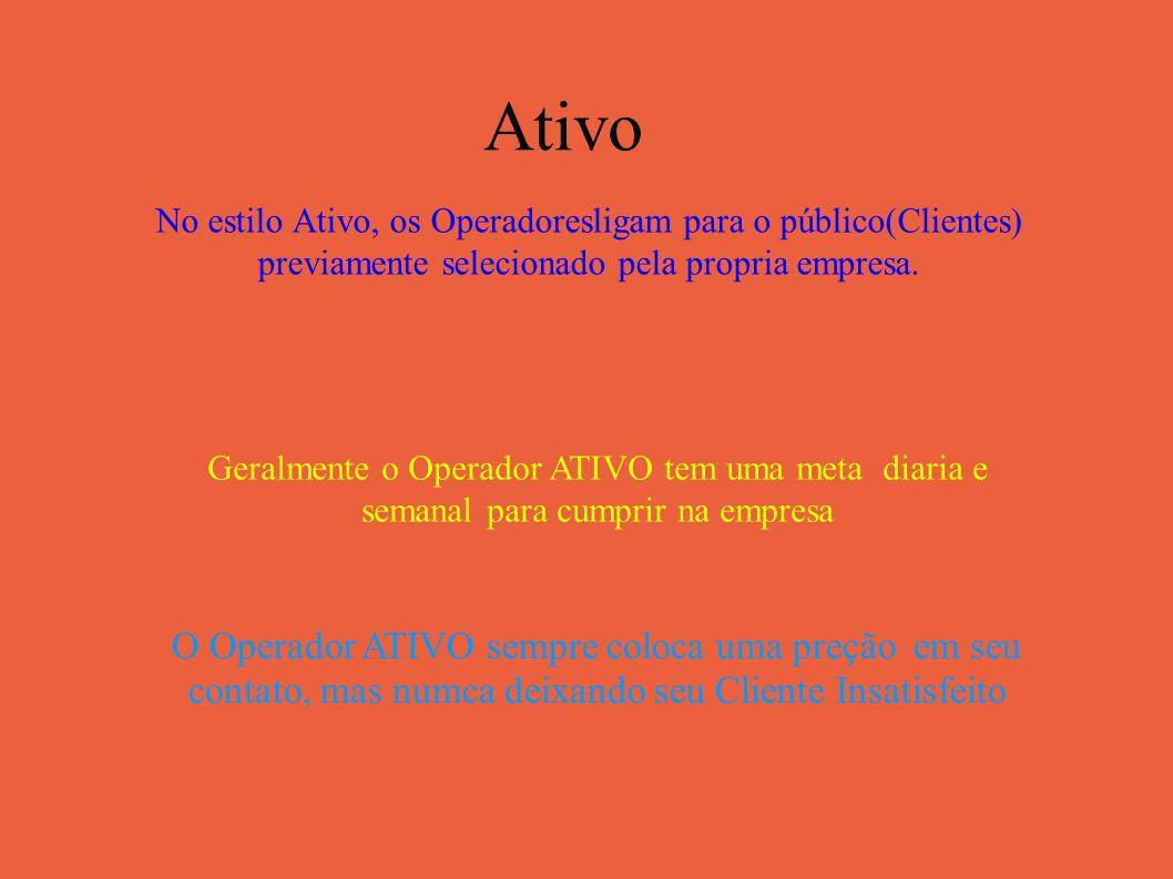 Ativo No estilo Ativo, os Operadoresligam para o público(Clientes) previamente selecionado pela propria empresa.