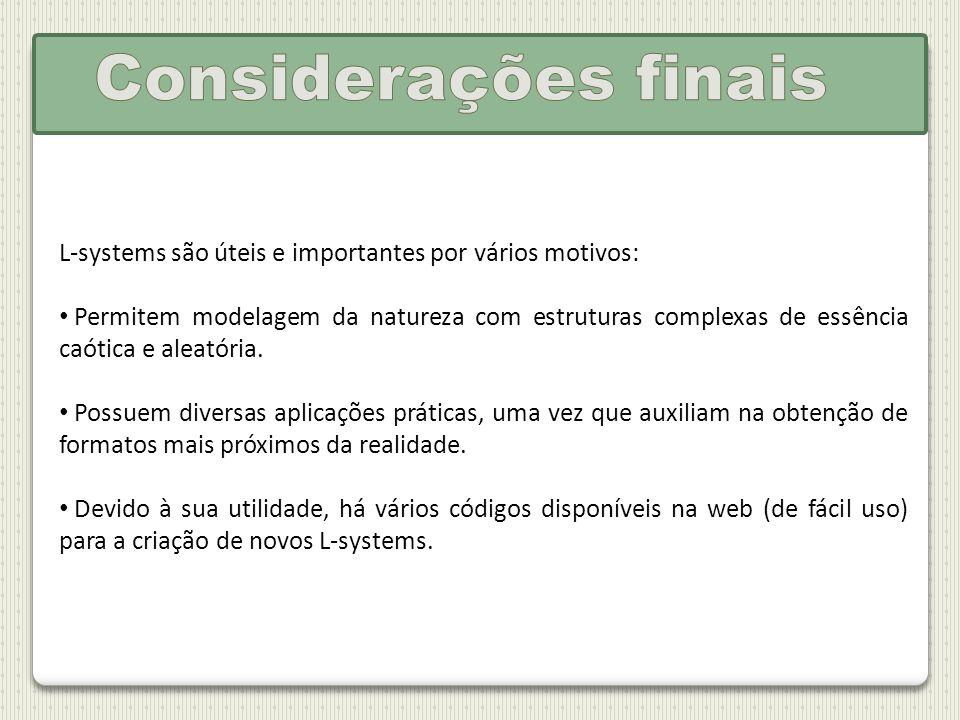 Considerações finais L-systems são úteis e importantes por vários motivos: