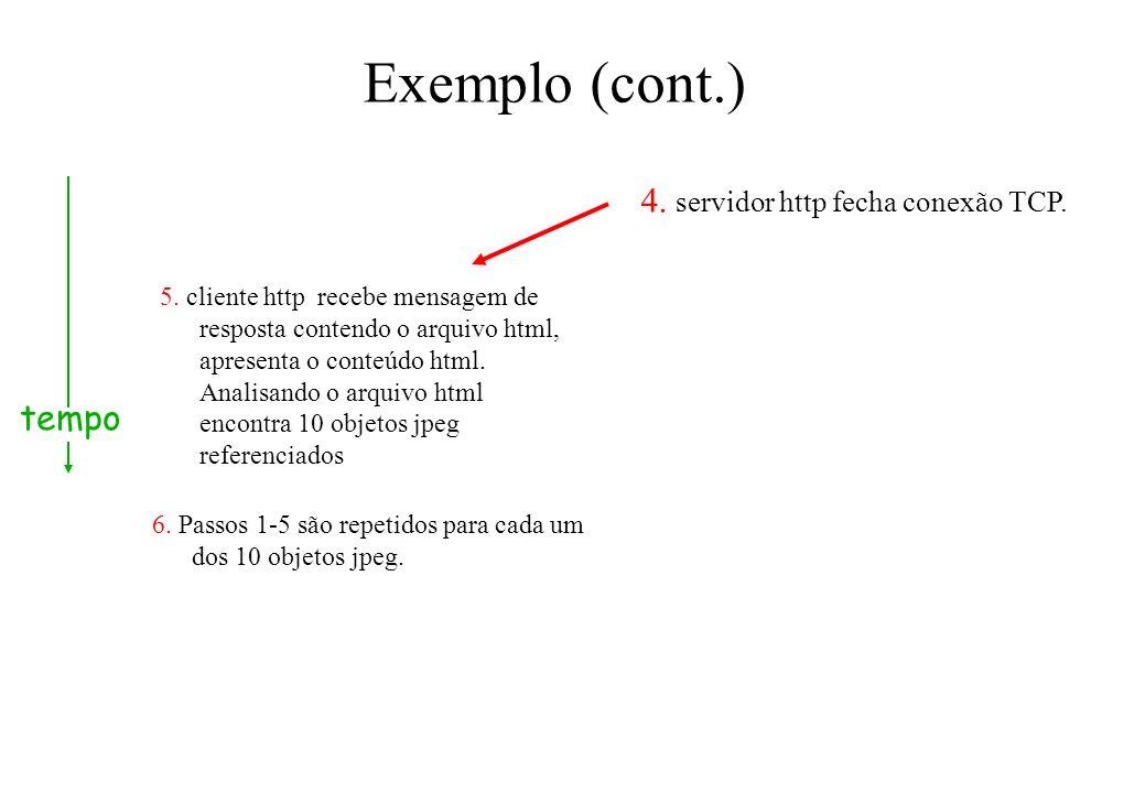 Exemplo (cont.) 4. servidor http fecha conexão TCP. tempo
