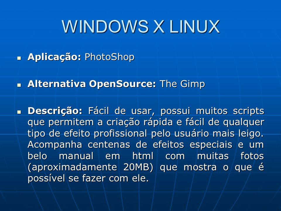 WINDOWS X LINUX Aplicação: PhotoShop Alternativa OpenSource: The Gimp